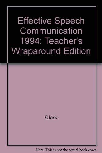 Effective Speech Communication 1994: Teacher's Wraparound Edition: Clark; Clinton; Richard W. ...