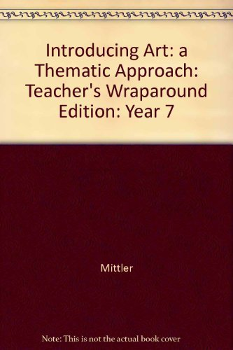 9780026623643: Introducing Art: a Thematic Approach: Year 7: Teacher's Wraparound Edition