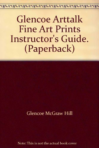 9780026624510: Glencoe Arttalk Fine Art Prints Instructor's Guide. (Paperback)