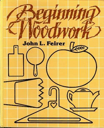 Beginning Woodwork: Feirer, John L.