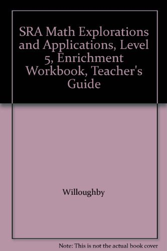 SRA Math Explorations and Applications, Level 5, Enrichment Workbook, Teacher's Guide (0026746123) by Willoughby