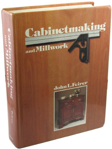 Cabinetmaking and Millwork, Fifth Edition: Feirer, John Louis