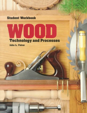 Wood: Technology and Processes : Student Workbook: John Louis Feirer