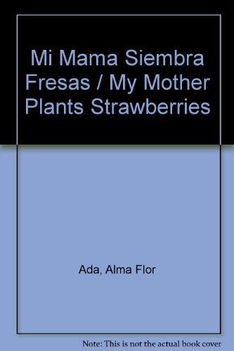 9780026858304: Mi Mama Siembra Fresas / My Mother Plants Strawberries (Spanish Edition)