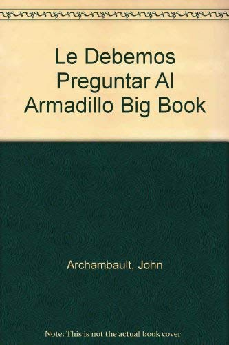 9780026861540: Le Debemos Preguntar Al Armadillo Big Book (Spanish Edition)