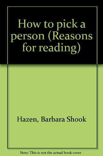How to pick a person (Reasons for reading): Hazen, Barbara Shook
