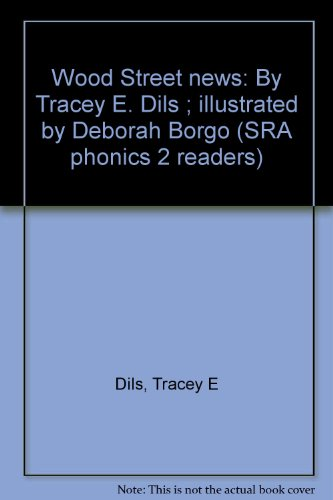 9780026874199: Wood Street news: By Tracey E. Dils ; illustrated by Deborah Borgo (SRA phonics 2 readers)