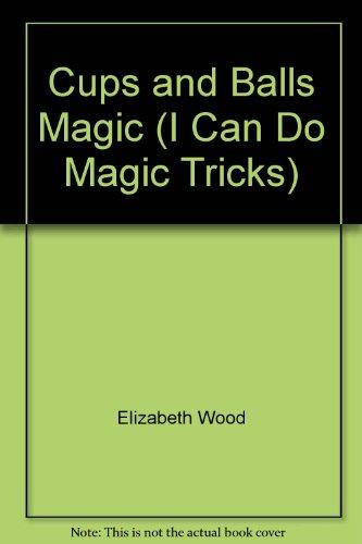I Can Do Magic Tricks, Cups and Balls Magic: Wood, Elizabeth, Quinn, Kaye, ill.,