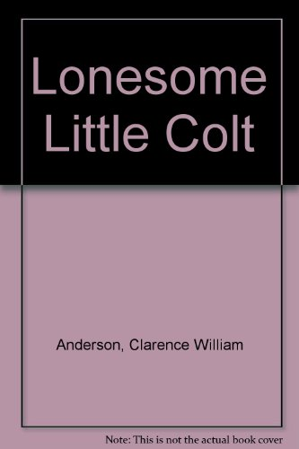 Lonesome Little Colt: C. W. Anderson