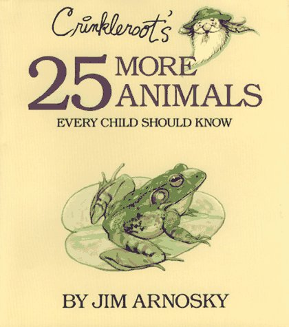 Crinkleroot's 25 More Animals Every Child Should Know: Jim Arnosky