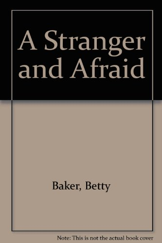 A Stranger and Afraid: Betty Baker