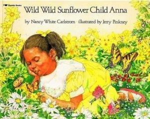 Wild Wild Sunflower Child Anna: Nancy White Carlstrom