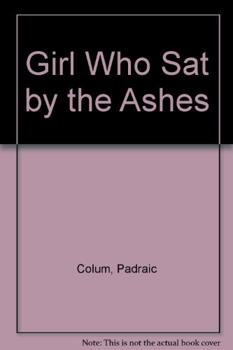 Girl Who Sat by the Ashes (0027239802) by Colum, Padraic