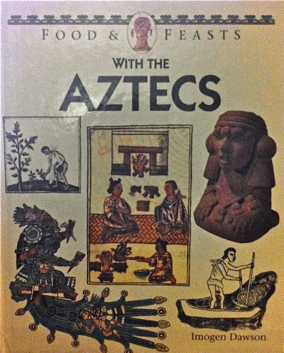 9780027263183: Food & Feasts With the Aztecs