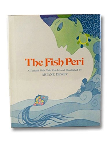 The Fish Peri: A Turkish Folk Tale: Dewey, Ariane