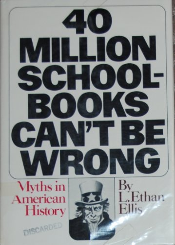 9780027334500: Forty Million Schoolbooks Can't Be Wrong: Myths in American History
