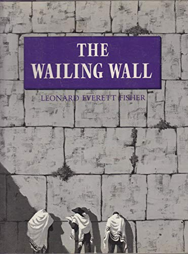 The Wailing Wall: Fisher, Leonard Everett