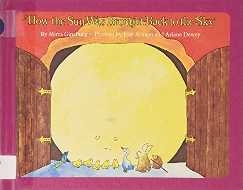 How the Sun Was Brought Back to the Sky: Mirra Ginsburg; Illustrator-Jose Aruego; ...