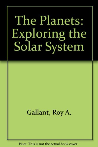 The Planets: Exploring the Solar System (0027357732) by Roy A. Gallant