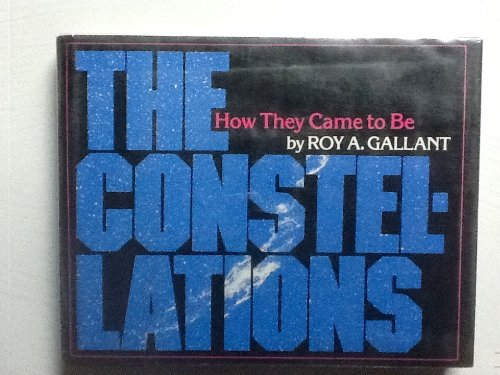 9780027357769: The Constellations: How They Came to Be