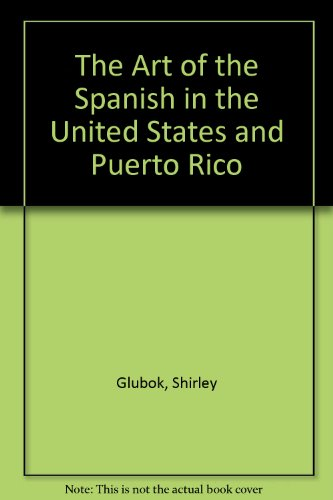 9780027361308: The Art of the Spanish in the United States and Puerto Rico