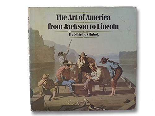 9780027362503: The Art of America from Jackson to Lincoln