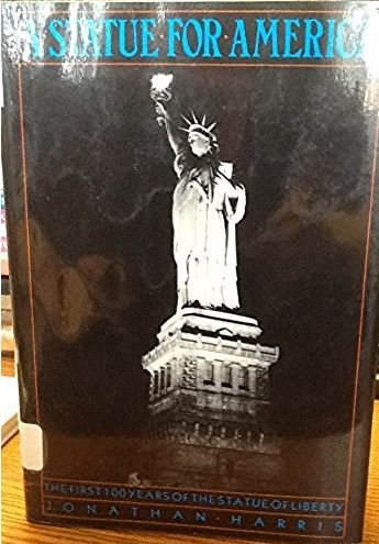 A Statue for America: The First 100 Years of the Statue of Liberty: Harris, Jonathan