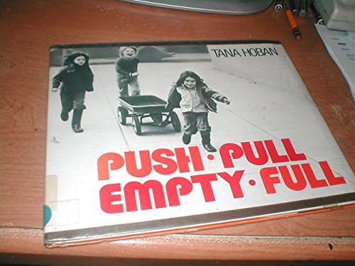 9780027448108: Push, Pull, Empty, Full: A Book of Opposites