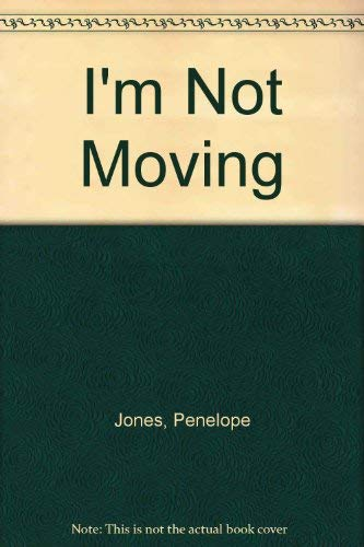 I'm Not Moving (9780027479003) by Penelope Jones