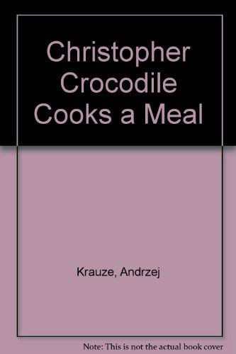 9780027509809: Christopher Crocodile Cooks a Meal
