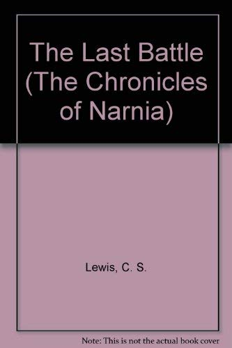 The Last Battle (Chronicles of Narnia, Bk.: Lewis, C. S.