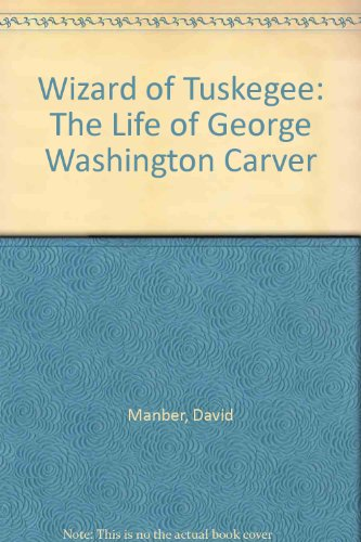 9780027621501: Wizard of Tuskegee: The Life of George Washington Carver