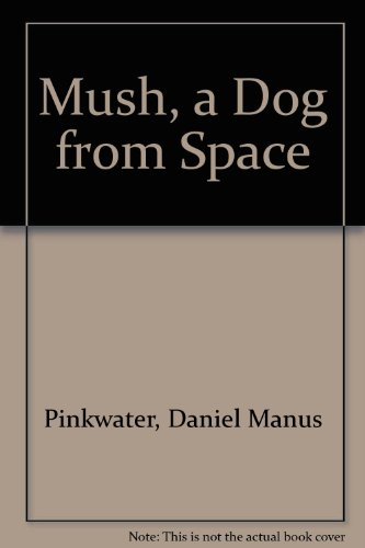9780027746341: Mush, a Dog from Space