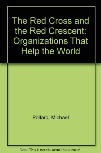 The Red Cross and the Red Crescent (Organizations That Help the World): Michael Pollard