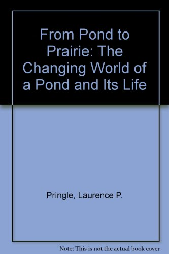 9780027752205: From Pond to Prairie: The Changing World of a Pond and Its Life