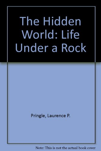 The Hidden World: Life Under a Rock: Pringle, Laurence P.