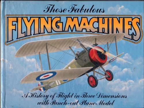 Those Fabulous Flying Machines. A History of Flight in Three Demensions with Punch Out Plane Model