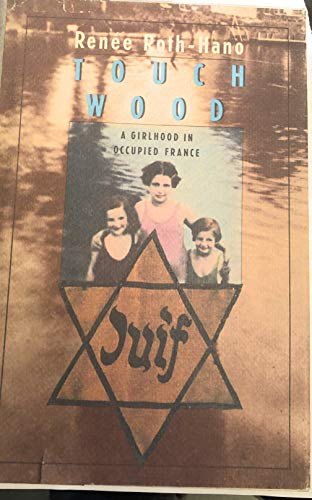 9780027773408: Touch Wood: A Girlhood in Occupied France