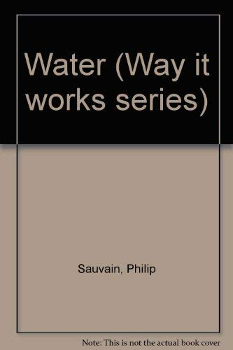 Water (Way It Works Series): Sauvain, Philip
