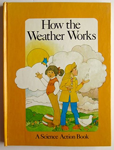 9780027821109: How the Weather Works (Science Action Book)