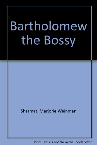 Bartholomew the Bossy: Sharmat, Marjorie Weinman, Chartier, Normand