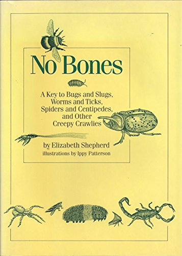 9780027828801: No Bones: A Key to Bugs and Slugs, Worms and Ticks, Spiders and Centipedes, and Other Creepy Crawlies