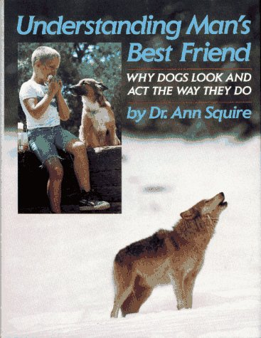 9780027865905: Understanding Man's Best Friend: Why Dogs Look and Act the Way They Do
