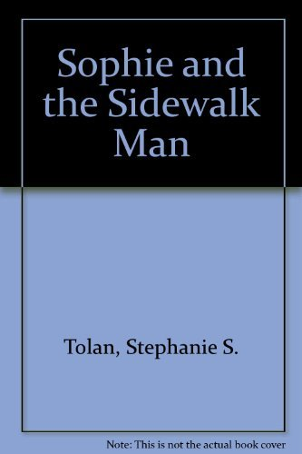 Sophie and the Sidewalk Man: Tolan, Stephanie S.