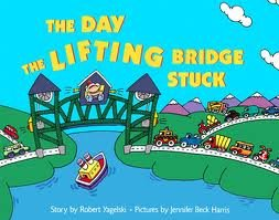 The DAY THE LIFTING BRIDGE STUCK: RobertYagelski; Illustrator-Jennifer Beck Harris