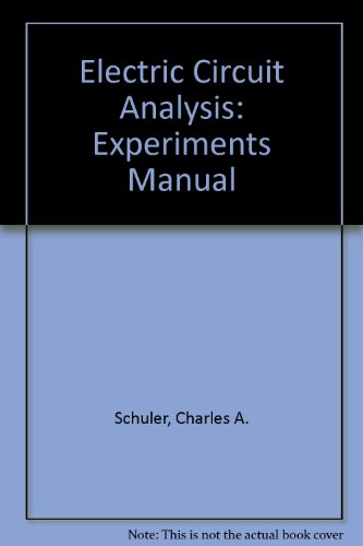 Electric Circuit Analysis: Experiments Manual: Charles A. Schuler,