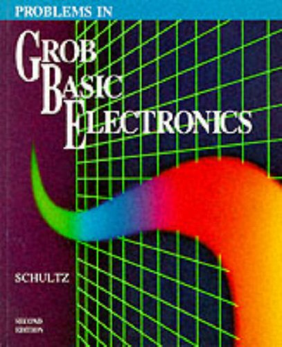 Problems in Grob Basic Electronics, Second Edition: Schultz, Mitchel E.