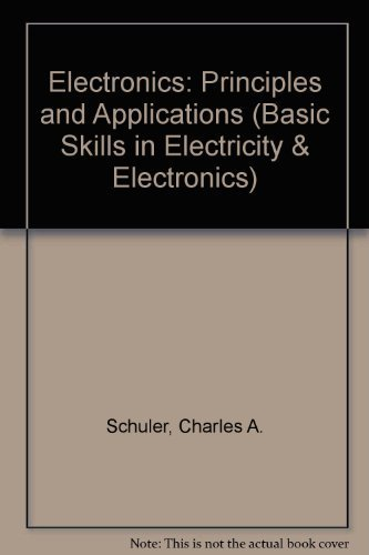 9780028018454: Electronics: Principles and Applications (Basic Skills in Electricity & Electronics)