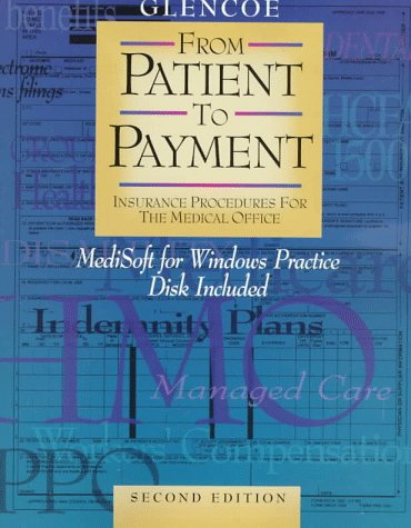 9780028019888: Glencoe From Patient to Payment: Insurance Procedures for the Medical Office