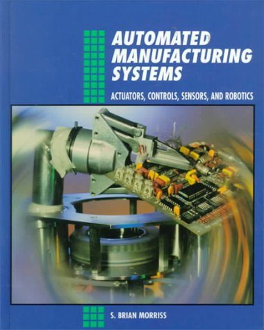 9780028023311: Automated Manufacturing Systems: Actuators, Controls, Sensors and Robotics (Mechanical technology series)